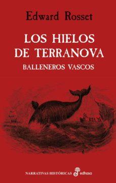 Descargar libros en línea nook LOS HIELOS DE TERRANOVA - BALLENEROS VASCOS - de EDWARD ROSSET 9788435063050 RTF PDF FB2