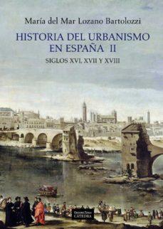 historia del urbanismo en españa ii: siglos xvi, xvii y xviii-maria del mar lozano bartolozzi-9788437628950