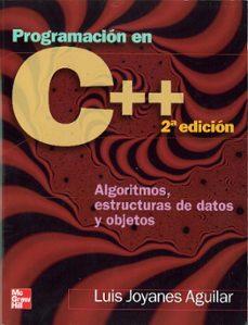 Descargar PROGRAMACION EN C++. ALGORITMOS, ESTRUCTURAS DE DATOS Y OBSJETOS gratis pdf - leer online