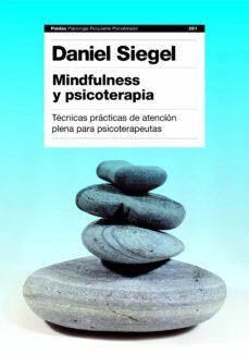 mindfulness y psicoterapia: tecnicas practicas de atencion plena para psicoterapeutas-daniel j. siegel-9788449311550