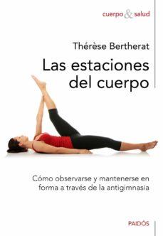 las estaciones del cuerpo: como observarse y mantenerse en forma a traves de la antigimnasia-therese bertherat-9788449325250