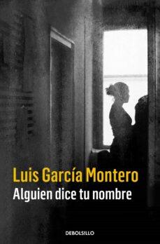 Descargar libros electrónicos de Amazon ALGUIEN DICE TU NOMBRE de LUIS GARCIA MONTERO 9788466335850 in Spanish ePub CHM