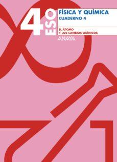 fisica y quimica 4º eso. cuaderno 4. el átomo y los cambios quimi cos.-9788466745550