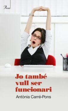 Descargar JO TAMBE VULL SER FUNCIONARI gratis pdf - leer online