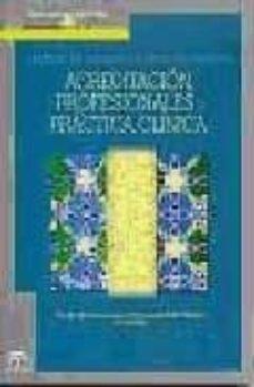 Ebooks gratuitos para descargar uk ACREDITACION, PROFESIONALES Y PRACTICA CLINICA: GESTION DE CALIDA D EN ATENCION PRIMARIA  9788487385650