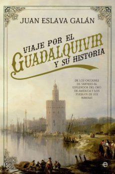 viaje por el guadalquivir y su historia (ebook)-juan eslava galan-9788490607350
