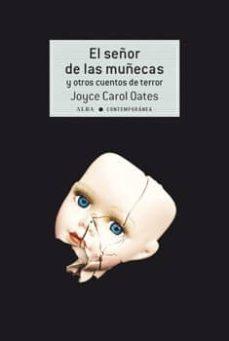 Rapidshare para descargar libros EL SEÑOR DE LAS MUÑECAS Y OTROS CUENTOS DE TERROR de JOYCE CAROL OATES en español