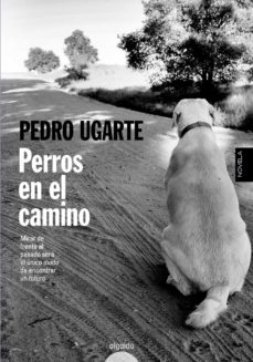 Descargar ebooks gratuitos en formato pdf PERROS EN EL CAMINO 9788490672150 de PEDRO UGARTE MOBI CHM PDB (Literatura española)