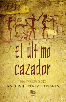 Búsqueda de descarga de libros electrónicos EL ULTIMO CAZADOR (SAGA PREHISTORICA III) (Literatura española) de ANTONIO PEREZ HENARES