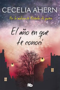 Descargar los libros de Google completos de forma gratuita EL AÑO EN QUE TE CONOCI de CECELIA AHERN (Spanish Edition)