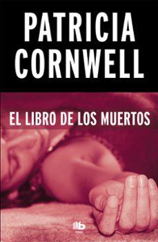 Descargar libros en español gratis EL LIBRO DE LOS MUERTOS (SERIE KAY SCARPETTA 15) de PATRICIA CORNWELL