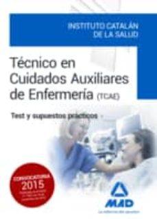tecnicos en cuidados auxiliares de enfermeria del instituto catalan de la salud: test y supuestos practicos-9788490936450