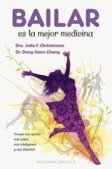 Descargar libros isbn numero BAILAR ES LA MEJOR MEDICINA (Spanish Edition) 9788491115250 de J. F. CHRISTENSEN, DONG-SEON CHANG
