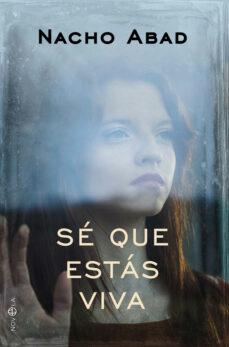 Descargar ebook gratis gratis SÉ QUE ESTÁS VIVA (Literatura española) de NACHO ABAD MOBI FB2