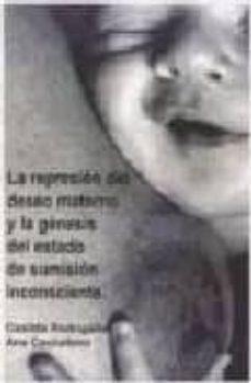 la represion del deseo materno y la genesis del estado de sumisio n inconsciente-casilda rodrigañez-ana cachafeiro-9788493514150