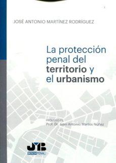 protección penal del territorio y el urbanismo (ebook)-josé antonio martínez rodríguez-9788494442650