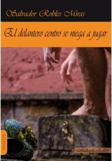 Descargas de libros electrónicos gratis ipods EL DELANTERO CENTRO SE NIEGA A JUGAR (INSPECTOR TELMO CORRALES 3) de SALVADOR ROBLES MIRAS 9788494612350 (Spanish Edition)