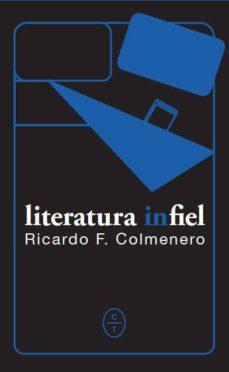 Libros mp3 gratis en descarga de cinta LITERATURA INFIEL 9788494913150 (Spanish Edition) de RICARDO F. COLMENERO FB2 DJVU