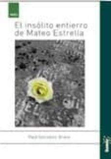 Descargar Ebooks en formato txt gratis EL INSOLITO ENTIERRO DE MATEO ESTRELLA de RAUL GONZALEZ BRAVO MOBI DJVU 9788496679450 en español