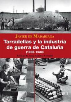 Descargar un libro a mi iphone TARRADELLAS Y LA INDUSTRIA DE GUERRA DE CATALUÑA ePub de FRANCISCO JAVIER DE MADARIAGA in Spanish 9788497432450