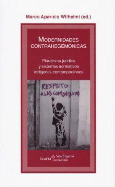 Descargar MODERNIDADES CONTRAHEGEMONICAS: PLURALISMO JURIDICO Y SISTEMAS NORMATIVOS INDIGENAS CONTEMPORANEOS gratis pdf - leer online