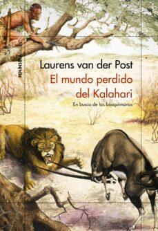 Ebook para descargar pdf EL MUNDO PERDIDO DEL KALAHARI 9788499428550 de LAURENS VAN DER POST