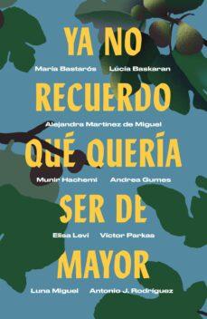 Nuevo libro real pdf descarga gratuita YA NO RECUERDO QUÉ QUERÍA SER DE MAYOR de LUNA MIGUEL FB2 RTF 9788499987750