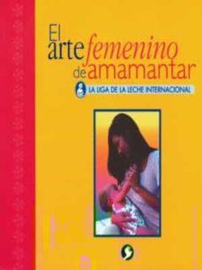 Libros en pdf para descarga móvil. EL ARTE FEMENINO DE AMAMANTAR: LA LIGA DE LA LECHE INTERNACIONAL (Literatura española)