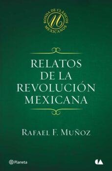 relatos de la revolución mexicana (ebook)-rafael f. muñoz-9786070723360