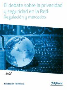 el debate sobre la privacidad y seguridad en la red: regulacion y mercados-9788408034360