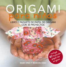 Libros descargables gratis para ibooks ORIGAMI PARA NIÑOS: LIBRO Y PAQUETE DE PAPEL DE ORIGAMI CON 35 PROYECTOS 9788415053460