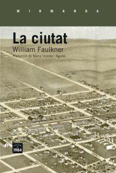 Descargar gratis ebook para pc LA CIUTAT (Literatura española) 9788415835660 de WILLIAM FAULKNER