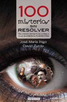 100 misterios sin resolver: del codigo secreto de la biblia a la quimerica fusion fria-jose maria iñigo-david zurdo-9788416012060