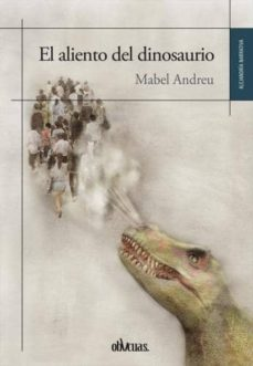 EL ALIENTO DEL DINOSAURIO - MABEL ANDREU | Triangledh.org