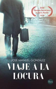 Descarga de libros electrónicos gratis en línea VIAJE A LA LOCURA (Spanish Edition)  de JOSE MANUEL GONZALEZ MARTINEZ
