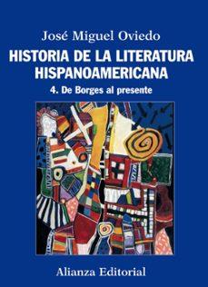 historia de la literatura hispanoamericana 4: de borges al presen te-jose miguel oviedo-9788420609560