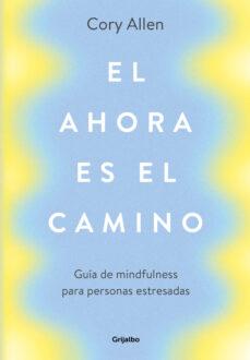 Descargas de pdf de libros de google EL AHORA ES EL CAMINO 9788425356360