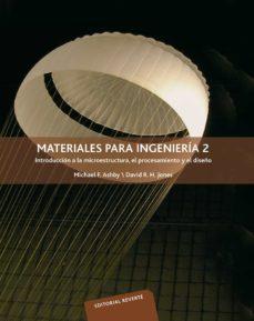 materiales para ingenieria 2: introduccion a la microestructura, el rpocesamiento y el diseño-michael f. ashby-9788429172560