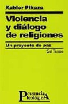 VIOLENCIA Y DIALOGO DE RELIGIONES: UN PROYECTO DE PAZ | XABIER PIKAZA |  Casa del Libro