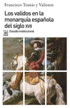 los validos en la monarquia española del s. xvii-francisco tomas y valiente-9788432304460