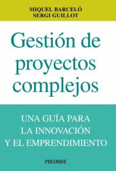 gestion de proyectos complejos: una guia de la innovacion y el em prendimiento-miquel barcelo-9788436829860