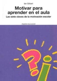 Descargar MOTIVAR PARA APRENDER EN EL AULA: LAS SIETE CLAVES DE LA MOTIVACI ON ESCOLAR gratis pdf - leer online
