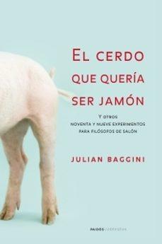 Encuentroelemadrid.es El Cerdo Que Queria Ser Jamon Y Otros 99 Experimentos Para Filoso Fos De Salon Image