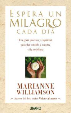 espera un milagro cada dia: una guia practica y espiritual para d ar sentido a nuestra vida cotidiana-marianne williamson-9788479535360
