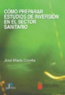 Descargas de pdf gratis para ebooks COMO PREPARAR ESTUDIOS DE INVERSION EN EL SECTOR SANITARIO ePub FB2 de JOSE MARIA CORELLA