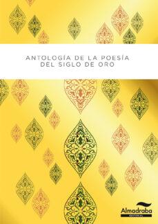 Descarga de libros electrónicos para Android ANTOLOGIA POETICA DEL SIGLO DE ORO  9788483088760 (Literatura española) de DANIEL FERNANDEZ