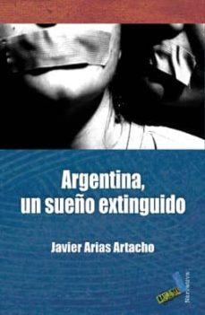 Descargar libro francés gratis ARGENTINA, UN SUEÑO EXTINGUIDO 9788492528660 de JAVIER ARIAS ARTACHO