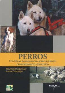 perros: una nueva interpretacion sobre su origen, comportamiento y evolucion-raymond coppinger-lorna coppinger-9788493265960