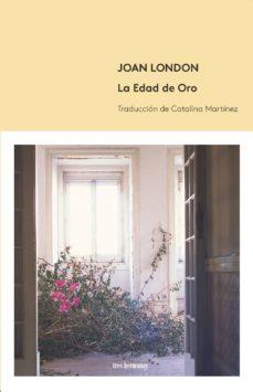 Descargar ebooks gratuitos para kindle LA EDAD DE ORO de JOAN LONDON (Spanish Edition)