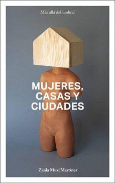 Descargar MUJERES, CASAS Y CIUDADES: MAS ALLA DEL UMBRAL gratis pdf - leer online